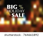 big holiday sale  blurred... | Shutterstock .eps vector #764661892