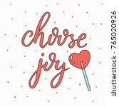 choose joy. hand drawn... | Shutterstock .eps vector #765020926