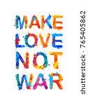 make love not war. motivational ... | Shutterstock .eps vector #765405862