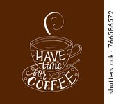 have time for coffee. handdrawn ... | Shutterstock .eps vector #766586572