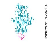 you make my heart smile   hand... | Shutterstock . vector #767959318