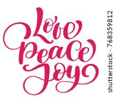 love peace joy christmas quote. ... | Shutterstock .eps vector #768359812