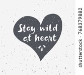 stay wild at heart. hand drawn... | Shutterstock .eps vector #768379882