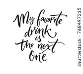my favorite drink is the next... | Shutterstock .eps vector #768497215