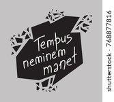 tempus neminem manet  time... | Shutterstock .eps vector #768877816