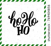 ho ho ho christmas greeting... | Shutterstock . vector #769404856