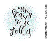 the season to be jolly.... | Shutterstock .eps vector #769528438