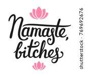 namaste bitches  humorous... | Shutterstock .eps vector #769692676