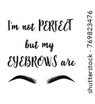 i'm not perfect but my eyebrows ... | Shutterstock .eps vector #769823476