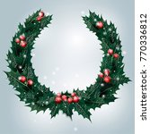 beautiful holly berry wreath.... | Shutterstock .eps vector #770336812