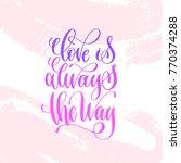 love is always the way   hand... | Shutterstock .eps vector #770374288