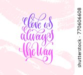 love is always the way   hand... | Shutterstock . vector #770606608