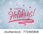 happy holidays. beautiful... | Shutterstock .eps vector #772485808