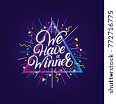we have a winner hand written... | Shutterstock .eps vector #772716775