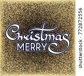 merry christmas calligraphic... | Shutterstock .eps vector #772872556