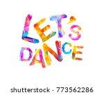let's dance. vector inscription ...   Shutterstock .eps vector #773562286