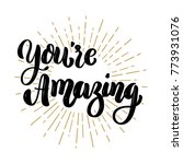 you're amazing. hand drawn... | Shutterstock .eps vector #773931076