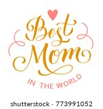 best mom in the world. mother's ... | Shutterstock .eps vector #773991052