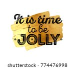 it's time to be jolly... | Shutterstock .eps vector #774476998