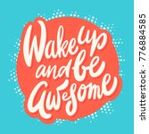 wake up and be awesome.... | Shutterstock .eps vector #776884585