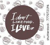i dont't like food. i love it.... | Shutterstock .eps vector #777072196
