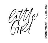 little girl phrase. ink... | Shutterstock .eps vector #777588502