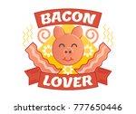 bacon lover illustrated vector... | Shutterstock .eps vector #777650446