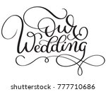 our wedding words on white... | Shutterstock . vector #777710686