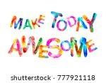 make today awesome.... | Shutterstock .eps vector #777921118