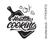 healthy cooking lettering... | Shutterstock .eps vector #777929572