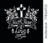 hand lettering faith  hope and... | Shutterstock .eps vector #778164712