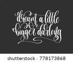 dream a little bigger darling   ...   Shutterstock .eps vector #778173868