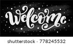 welcome. hand chalk lettering... | Shutterstock .eps vector #778245532