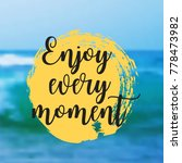 enjoy every moment. beautiful... | Shutterstock .eps vector #778473982
