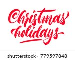 christmas holidays calligraphy...   Shutterstock .eps vector #779597848