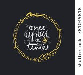 once upon a time  lettering ... | Shutterstock .eps vector #781049818
