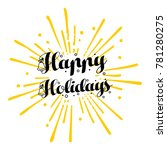 hand drawn happy holidays text... | Shutterstock .eps vector #781280275