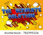 the ultimate solution   comic...   Shutterstock .eps vector #782595226