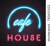 cafe house neon light glowing... | Shutterstock .eps vector #782631322