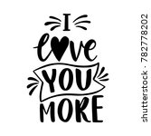 i love you more. hand drawn... | Shutterstock .eps vector #782778202