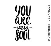 you are my soul. hand drawn... | Shutterstock .eps vector #782778226