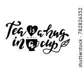 tea is a hug in a cup... | Shutterstock .eps vector #782826352