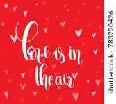love is in the air. handwritten ...   Shutterstock .eps vector #783220426
