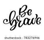 be brave hand drawn quote about ... | Shutterstock . vector #783276946