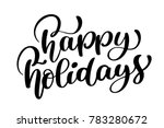 happy holiday  calligraphic... | Shutterstock . vector #783280672