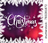 christmas and new year... | Shutterstock .eps vector #783281872