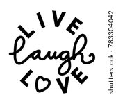 live  laugh  love. modern... | Shutterstock .eps vector #783304042