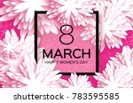 white 8 march. floral greeting... | Shutterstock . vector #783595585