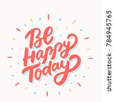 be happy today. lettering. | Shutterstock .eps vector #784945765
