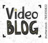 video blog typography lettering ... | Shutterstock .eps vector #785350822